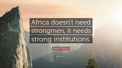138464-Barack-Obama-Quote-Africa-doesn-t-need-strongmen-it-needs-strong